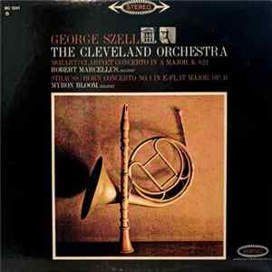 George Szell, The Cleveland Orchestra, Mozart, Strauss, Robert Marcellus, Myron Bloom - Concerto In A Major For Clarinet and Orchestra, K. 622 / Concerto No. 1 In E-Flat Major For Horn And Orchestra, Op. 11