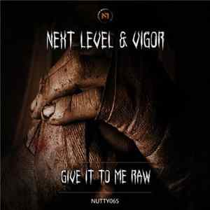 Next Level , Vigor - Give It To Me Raw