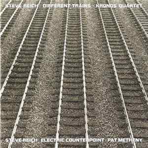 Steve Reich - Kronos Quartet / Pat Metheny - Different Trains / Electric Counterpoint