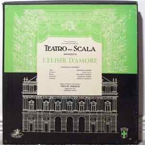 Tullio Serafin Conducts The Orchestra Of Teatro Alla Scala, Milan With Norberto Mola Conducting The Chorus Of Teatro Alla Scala, Milan - Donizetti – L'Elisir D'Amore